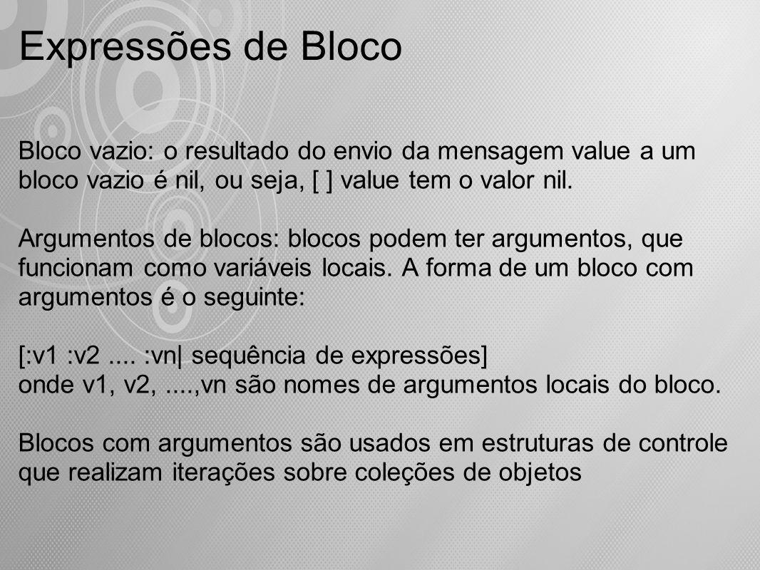 Expressões de Bloco Bloco vazio: o resultado do envio da mensagem value a um bloco vazio é nil, ou seja, [ ] value tem o valor nil.